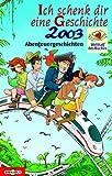 Ich schenk dir eine Geschichte ... : Welttag des Buches 2003 - Abenteuergeschichten