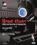 Home Studio : Pour guitaristes et bassistes, pour tous les musiciens débutants et confirmés