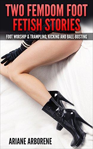 Two FemDom Foot Fetish Stories:Foot Worship & Trampling, Kicking and ...