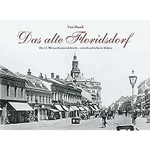 Das alte Floridsdorf: Der 21. Wiener Gemeindebezirk - seine Geschichte in Bildern