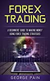 Forex Trading: A Beginners' Guide to making money using Forex Trading Strategies (English Edition)
