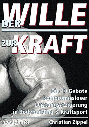 Preisvergleich Produktbild Der Wille zur Kraft: Die 10 Gebote kompromissloser Leistungssteigerung in Bodybuilding & Kraftsport