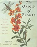 Origins of Plants-H 074727214x: The People and Plants That Have Shaped Britain's Garden History Since the Year 1000