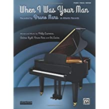 When I Was Your Man: Piano / Vocal / Guitar