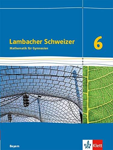 Lambacher Schweizer Mathematik 6. Ausgabe Bayern: Schülerbuch Klasse 6 (Lambacher Schweizer. Ausgabe für Bayern ab 2017)