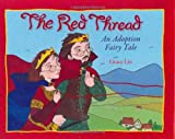 The Red Thread: An Adoption Fairy Tale by Grace Lin (2007-01-01)