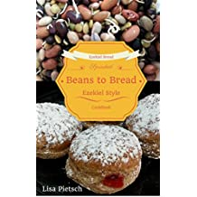 Beans to Bread: Ezekiel Style Bread Cookbook (English Edition)
