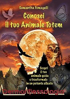 Conosci il tuo Animale Totem di [Samantha Fumagalli]