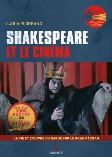 Shakespeare et le cinéma: La vie et l'oeuvre du barde sur le grand écran. par Ilaria Floreano