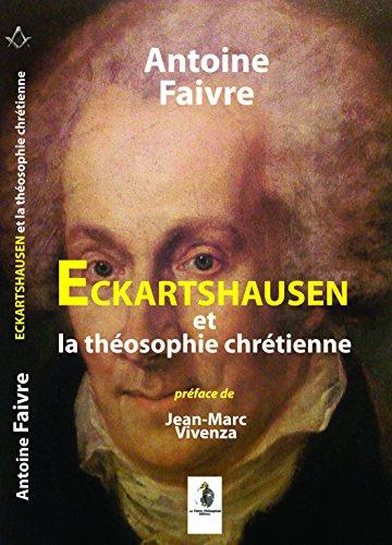 Eckartshausen et la théosophie chrétienne par Antoine Faivre