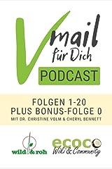 Vmail Für Dich Podcast - Serie 1: Folgen 1-20 plus Folge 0 von wild&roh + ecoco: Vegane Ernährung - Essbare Wildpflanzen - Reisen - Nachhaltigkeit - Rohkost - Wildkräuter - Superfood - Minimalismus Kindle Ausgabe