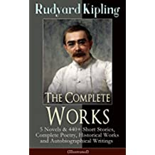 The Complete Works of Rudyard Kipling: 5 Novels & 440+ Short Stories, Complete Poetry, Historical Works and Autobiographical Writings (Illustrated): Plain ... Barrack-Room Ballads, S (English Edition)
