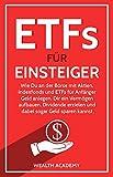 ETFs für Einsteiger: Wie Du an der Börse mit Aktien, Indexfonds und ETFs für Anfänger Geld anlegen, Dir ein Vermögen aufbauen, Dividende erzielen und dabei sogar Geld sparen kannst.