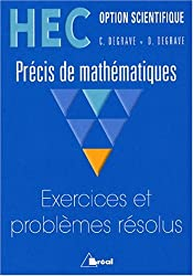 HEC - Option scientifique - Précis de mathématiques : Exercices et problèmes résolus