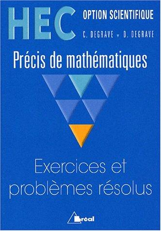 HEC - Option scientifique - Précis de mathématiques : Exercices et problèmes résolus par Claude Degrave