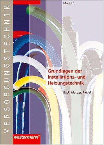 Module Versorgungstechnik Fachbildung Zentralheizungs- und Lüftungsbauer: Versorgungstechnik, Modul.1, Grundlagen der Installations- und Heizungstechnik
