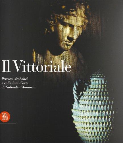 Il vittoriale. percorsi simbolici e collezioni d'arte di gabriele d'annunzio. ediz. illustrata