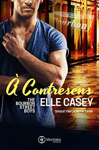 A contresens (The Bourbon Street Boys t. 4) par Elle Casey