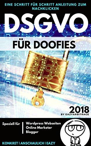 DSGVO für Doofies : Für Wordpress Webseiten | EU-Datenschutz-Grundverordnung | Blogger | Online Marketing | Webseitenbetreiber