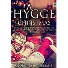 A Hygge Christmas: Inspiration and Ideas for Practising the Danish Art of Hygge and Enjoying Your Cosiest Christmas Ever (English Edition)