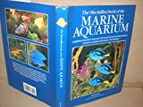 The Macmillan Book of the Marine Aquarium: A Definitive Reference to More Than 300 Marine Fish and Invertebrate