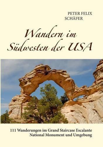 Wandern im Südwesten der USA: 111 Wanderungen im Grand Staircase Escalante National Monument und Umgebung