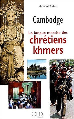 Cambodge, La longue marche des chrétiens khmers par Arnaud Dubus