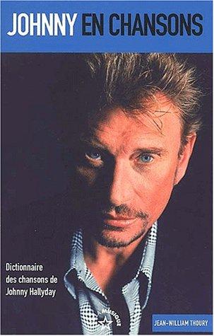Johnny en chansons : Dictionnaire des chansons de Johnny Hallyday
