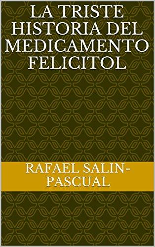 La triste historia del medicamento Felicitol por Rafael Salin-Pascual