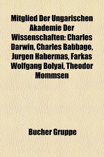 Mitglied Der Ungarischen Akademie Der Wissenschaften: Charles Darwin, Charles Babbage, Jrgen Habermas, Farkas Wolfgang Bolyai, Theodor Mommsen