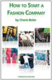 How to Start a Fashion Company by Cherie Bixler (2012-02-01)