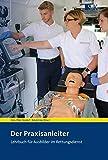 Der Praxisanleiter: Lehrbuch für Ausbilder im Rettungsdienst