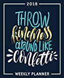 Throw Kindness Around Like Confetti: 2018 Weekly Planner: Portable Format: Turquoise & Gold Premium Cover with Modern Calligraphy & Lettering Art: ... Tools for Time Management & Organization)