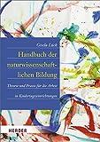 Handbuch der naturwissenschaftlichen Bildung: Theorie und Praxis für die Arbeit in Kindertageseinrichtungen - Gisela Lück