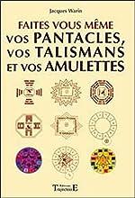 Faites vous-même vos pentacles, vos talismans et vos amulettes de Jacques Warin