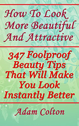 How To Look More Beautiful And Attractive: 347 Foolproof Beauty Tips That Will Make You Look Instantly Better (English Edition) por Adam Colton