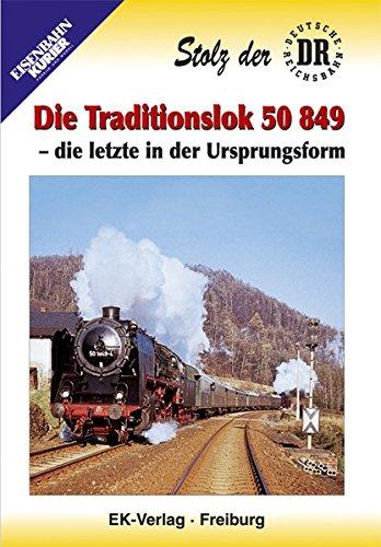 Preisvergleich Produktbild Die Traditionslok 50 849 - Die letzte in der Ursprungsform