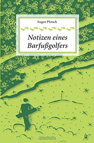 Notizen eines Barfußgolfers: Blogs 2006-2018 -