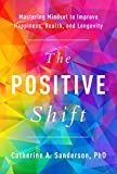 The Positive Shift: Mastering Mindset to Improve Happiness, Health, and Longevity (English Edition)