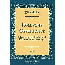 Römische Geschichte, Vol. 4: Übersetzt Mit Kritischen Und Erklärenden Anmerkungen (Classic Reprint)