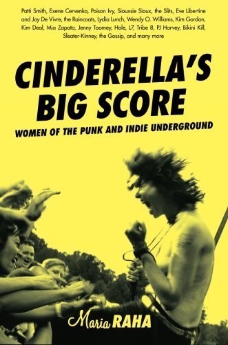 Cinderella's Big Score: Women of the Punk and Indie Underground (Live Girls) by Maria Raha (2004-12-31)