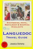 Languedoc Travel Guide: Sightseeing, Hotel, Restaurant & Shopping Highlights [Idioma Inglés]