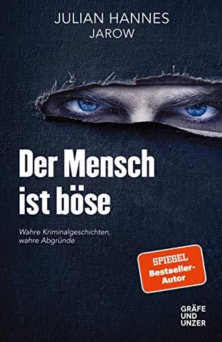 Der Mensch ist böse: Wahre Kriminalgeschichten - wahre Abgründe (Gräfe und Unzer Einzeltitel)