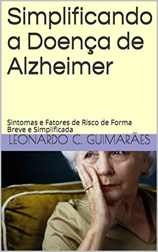 Simplificando a Doença de Alzheimer: Sintomas e Fatores de Risco de Forma Breve e Simplificada (Portuguese Edition)