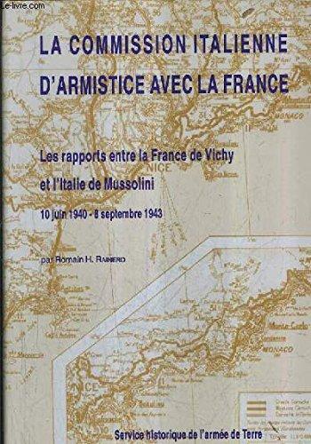 La commission italienne d'armistice avec la France : Les rapports entre la France de Vichy et l'Italie de Mussolini, 10 juin 1940-8 septembre 1943 (Publications du Service historique de l'armée de terre) par Romain H. Rainero