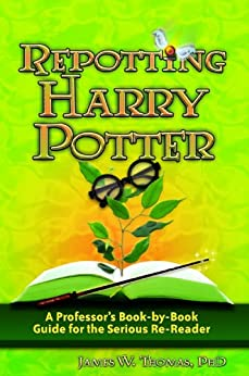 Repotting Harry Potter: A Professor's Book-by-Book Guide for the Serious Re-Reader by [Thomas, James W. ]