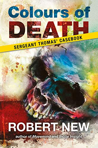 Colours of Death: Sergeant Thomas' Casebook by Robert New