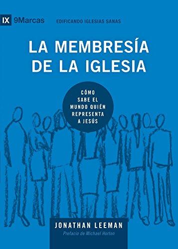 La Membresía de la Iglesia (Church Membership) 9Marks (Edificando Iglesias Sanas (Spanish)) por Jonathan Leeman
