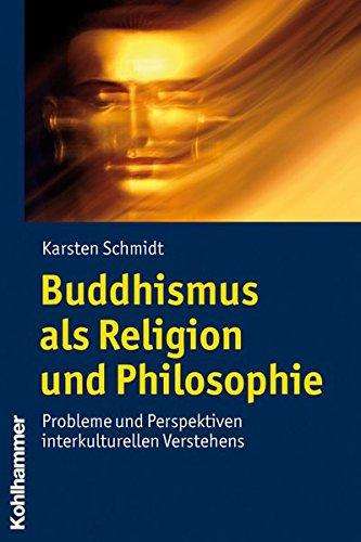 Buddhismus als Religion und Philosophie: Probleme und Perspektiven interkulturellen Verstehens