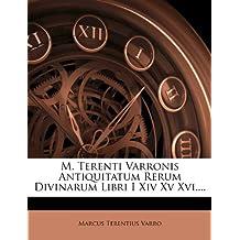 M. Terenti Varronis Antiquitatum Rerum Divinarum Libri I Xiv Xv Xvi....